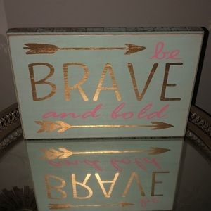 Be Brave and Bold Sign